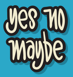 Yes no maybe hand drawn lettering typographic vector