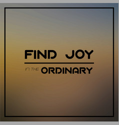 find joy in the ordinary inspirational and vector image