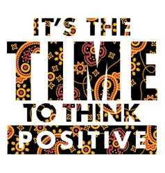 It is time to think positive vector image