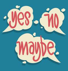 Yes no maybe speech bubbles hand drawn lettering vector