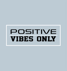 positive vibes only inspirational and motivation vector image