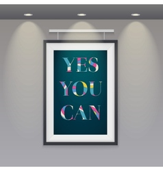 Poster in a frame hanging on the wall Yes you can vector image vector image