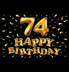 Happy birthday 74th celebration gold balloons and vector