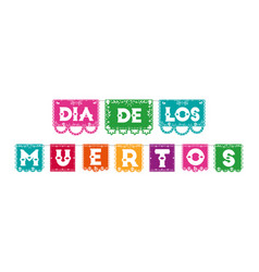 day of the dead color paper flag typography sign vector image