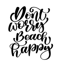 dont worry beach happy summer text holidays and vector image