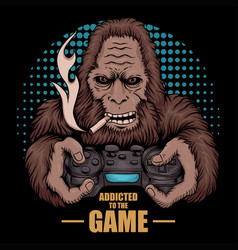 Game addicted bigfoot vector