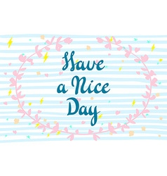 Have a nice day lettering for cards prints and vector image