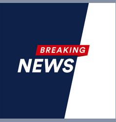 breaking news modern concept world news template vector image