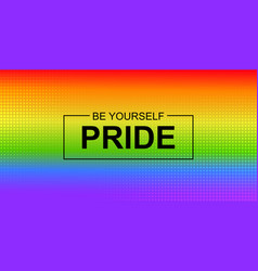 pride be yourself banner with lgbt vector image