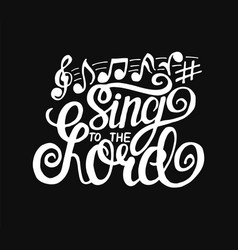 Hand lettering sing to lord made on black vector