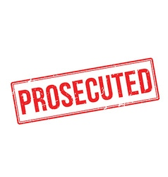 Prosecuted red rubber stamp on white vector