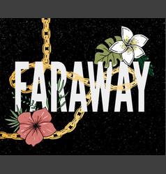 Faraway slogan perfect for pin card t-shirt vector