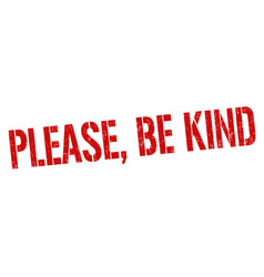 Please be kind grunge rubber stamp vector