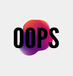oops slogan perfect for pin card t-shirt design vector image