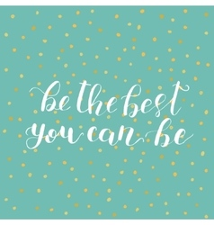 Be the best you can be lettering vector