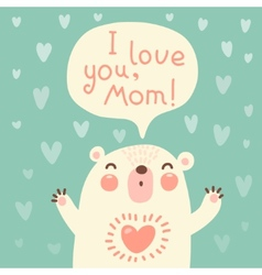 Greeting card for mom with cute bear vector
