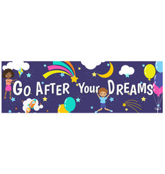 Go after your dreams kids inspirational banner vector
