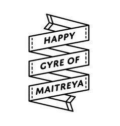 happy gyre of maitreya day greeting emblem vector image