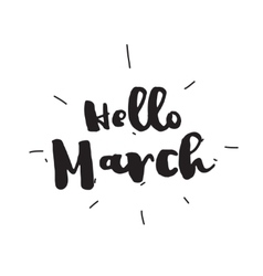 Hello March Hand drawn design calligraphy vector image