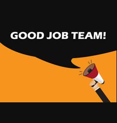 hand holding megaphone to speech - good job team vector image vector image