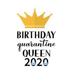 birthday quarantine queen 2020 calligraphy vector image