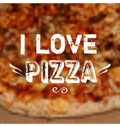 with blurred pizza background and I love pi vector image