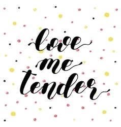 Love me tender Lettering vector