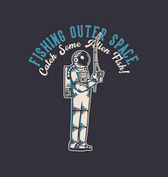 T shirt design fishing outer space catch some vector