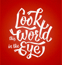 look the world in the eye vector image