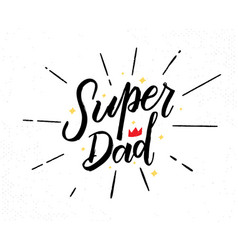 super dad hand drawn lettering phrase vector image