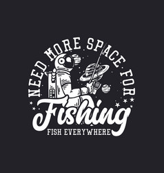 T shirt design need more space for fishing fish vector