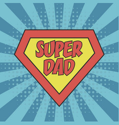 super dad greeting card for father day vector image