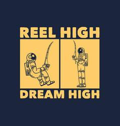 T shirt design reel high dream high vector