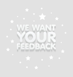 we want your feedback 3d text in gray background vector image