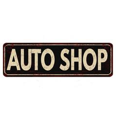 auto shop vintage rusty metal sign vector image