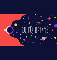 Coffee cup with universe dreams and text phrase vector