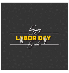Happy labor day beautiful typography on a black vector
