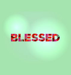 Blessed concept colorful word art vector