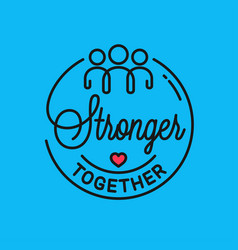 Stronger together is quote linear concept vector