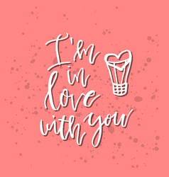 I am in love with you - inspirational valentines vector