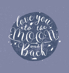Love you to the moon and back hand drawn lettering vector
