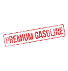 Premium Gasoline red rubber stamp on white vector image
