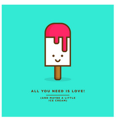 all you need is love and maybe a little ice cream vector image vector image