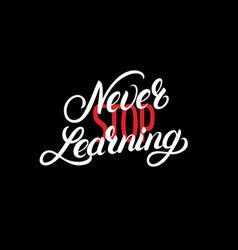never stop learning hand written lettering quote vector image