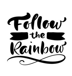follow rainbow calligraphy lettering text vector image