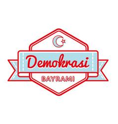 Happy demokrasi bayrami greeting emblem vector