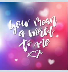 you mean a world to me - calligraphy for vector image