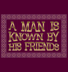 Man is known by his friends english saying vector