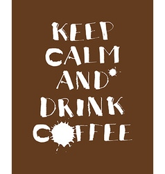 Hand lettering poster Keep calm and drink coffee vector