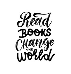 read books change whe world - inspirational and vector image